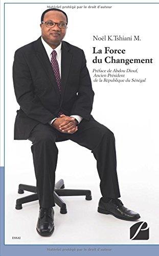 La Force du Changement: Bâtir un pays plus beau qu'avant par Noel K. Tshiani M.