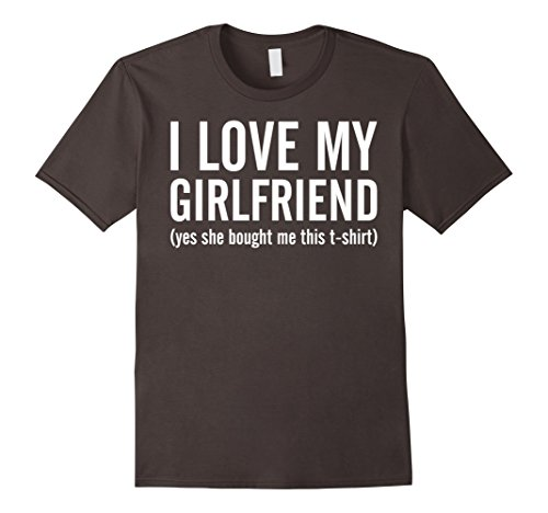 I Love My Girlfriend Yes She Bought Me This Tshirt
