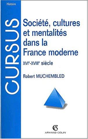 Société, cultures et mentalités dans la France moderne XVIème-XVIIIème siècle. : 3ème édition