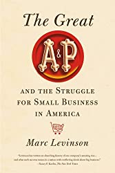 The Great A&P and the Struggle for Small Business in America by Marc Levinson (2012-09-04)
