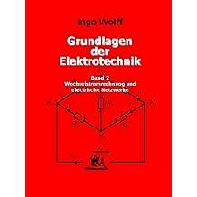 Grundlagen der Elektrotechnik. Bd 2. Wechselstromrechnung und elektrische Netzwerke