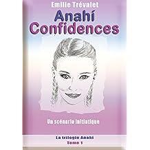 Anahí Confidences: Un scénario initiatique (La trilogie Anahí t. 1)