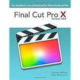 Final Cut Pro X 10.2 - Das Handbuch zum professionellen Videoschnitt am Mac