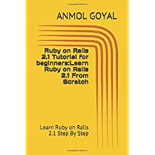 Ruby on Rails 2.1 Tutorial for beginners:Learn Ruby on Rails 2.1 From Scratch: Learn Ruby on Rails 2.1 Step By Step