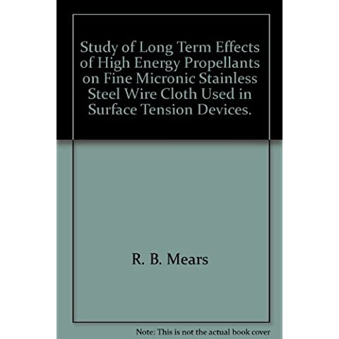 Study of Long Term Effects of High Energy Propellants on Fine Micronic Stainless Steel Wire Cloth Used in Surface Tension Devices. - Rb Wire