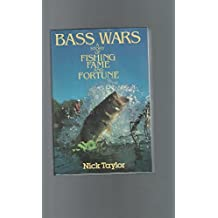 Bass Wars: A Story of Fishing, Fame and Fortune by Nick Taylor (1988-02-23)