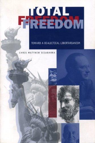 Total Freedom: Toward a Dialectical Libertarianism by Chris Matthew Sciabarra (2001-01-31)