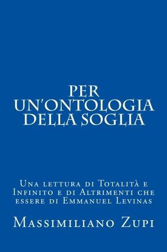 Per un'ontologia della soglia: Una lettura di Totalit e Infinito e di Altrimenti che essere di Emmanuel Levinas: Volume 4