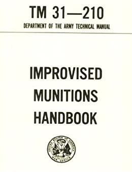 Improvised Munitions Combined with AMMUNITION, GENERAL, TM 9-1300-200 (English Edition) par [Special Operations, Pentagon U.S. Military, DOD U.S. Department of Defense, U.S. Government, Delene Kvasnicka of Survivalebooks, U.S. Military, U.S. Army]
