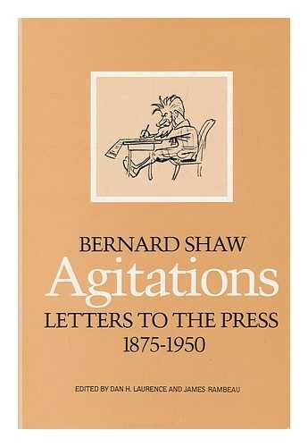 Agitations : Letters to the Press 1875-1950 / Bernard Shaw ; Edited by Dan H. Laurence and James Rambeau