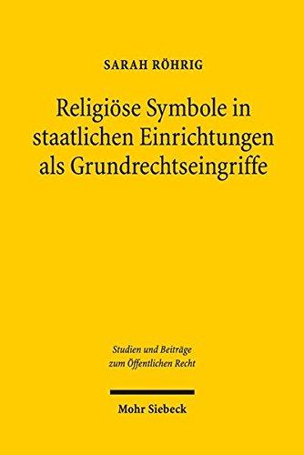 Religiöse Symbole in staatlichen Einrichtungen als Grundrechtseingriffe (Studien und Beiträge zum Öffentlichen Recht)