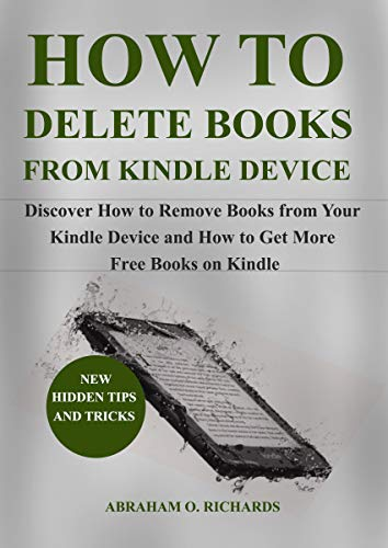 How To Delete Books From Kindle Device: Discover How To Delete Books From Your Kindle Device And How To Get Free Kindle Books (English Edition)