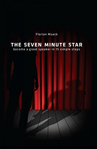 THE SEVEN MINUTE STAR: become a great speaker in 15 simple steps (English Edition)