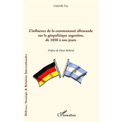 L'influence de la communauté allemande sur la géopolitique argentine, de 1850 à nos jours (Défense, Stratégie et Relations Internationales)