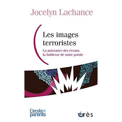 Les images terroristes: La puissance des écrans, la faiblesse de notre parole (L'école des parents)