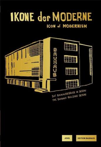 Ikone der Moderne. Icon of Modernism: Das Bauhausgebäude in Dessau / The Bauhaus Building Dessau...