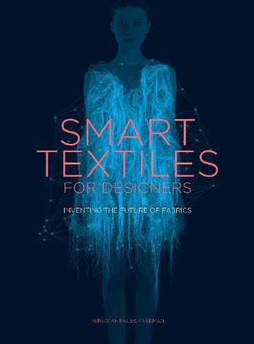 Smart Textiles: Inventing the Future of Fashion por Rebeccah Pailes-Friedman