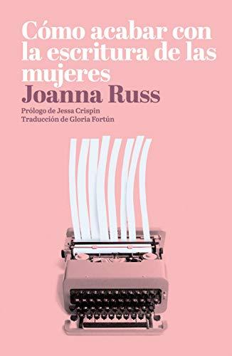 Cómo acabar con la escritura de las mujeres eBook: Russ, Joanna ...