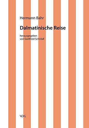 Hermann Bahr / Kritische Schriften in Einzelausgaben: Hermann Bahr / Dalmatinische Reise: Kritische Schriften in Einzelausgaben