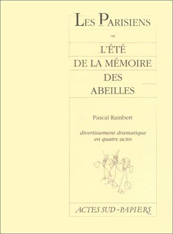 Les Parisiens ou l'été de la mémoire des abeilles : Divertissement dramatique en quatre actes par Pascal Rambert