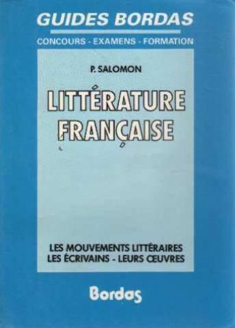 Littérature française : Les mouvements littéraires, les écrivains, leurs oeuvres