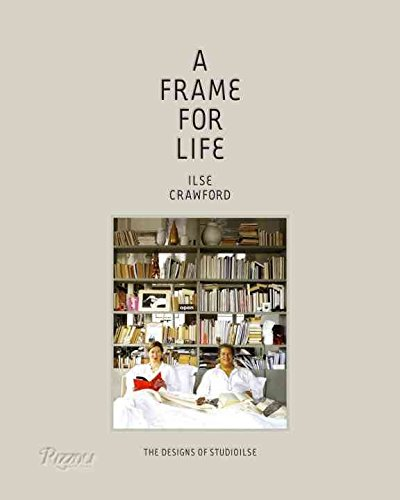 [(A Frame for Life : The Designs of Studioilse)] [By (author) Edwin Heathcote Crawford] published on (October, 2014)