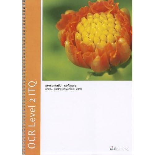 OCR Level 2 ITQ - Unit 59 - Presentation Software Using Microsoft PowerPoint 2010 (Ocr Itq) by CiA Training Ltd. (2011-01-29)