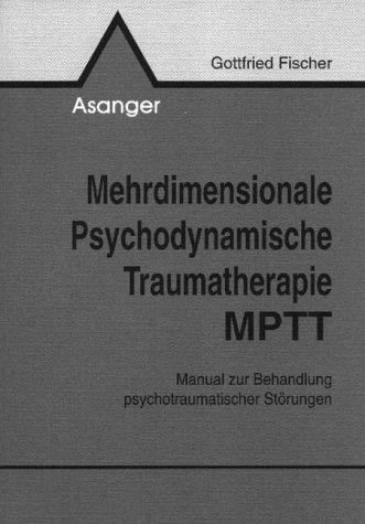 Mehrdimensionale Psychodynamische Traumatherapie MPTT: Manual zur Behandlung psychotraumatischer Störungen
