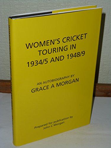 Women's Cricket Touring in 1934/5 and 1948/9: An Autobiography por Grace A. Morgan