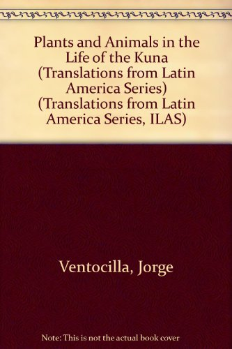 Plants and Animals in the Life of the Kuna (Translations from Latin America Series, ILAS) por Jorge Ventocilla