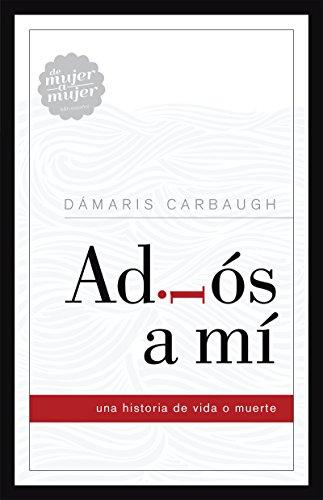 Adiós a mí: Una historia de vida o muerte por Dámaris Carbaugh