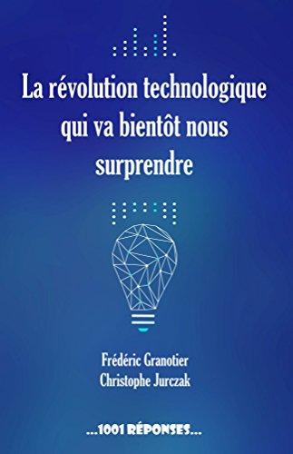 La révolution technologique qui va bientôt nous surprendre (1001 Réponses t. 6) par Frédéric Granotier