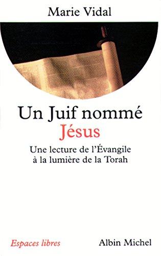 Un juif nommé Jésus : Une lecture de l'Évangile à la lumière de la Torah (Espaces libres t. 99) par Marie Vidal