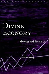 Divine Economy: Theology and the Market: Values, Protests, Virtues (Routledge Radical Orthodoxy)