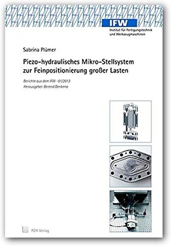 Piezo-hydraulisches Mikro-Stellsystem zur Feinpositionierung großer Lasten (Berichte aus dem IFW)