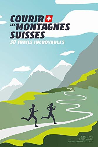 Courir les montagnes suisses : 30 trails incroyables