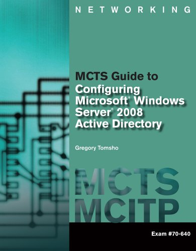MCTS Guide to Configuring Microsoft Windows Server 2008 Active Directory (Exam #70-640) with Access Code por Greg Tomsho