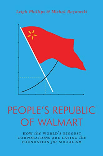 People's Republic of Wal-Mart: How the World's Biggest Corporations are Laying the Foundation for Socialism (Jacobin Series) (Wale Party Supplies)