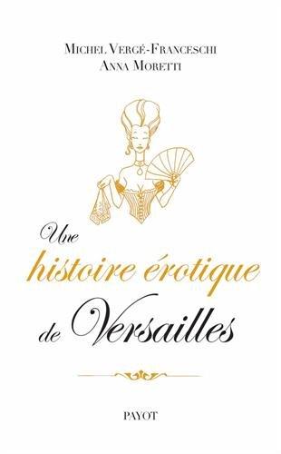 Une histoire érotique de Versailles par Michel Vergé-Franceschi