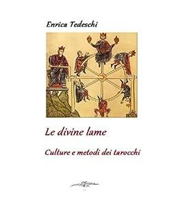 Le divine lame. culture e metodi dei tarocchi di [Tedeschi, Enrica]