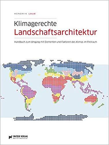 Klimagerechte Landschaftsarchitektur: Handbuch zum Umgang mit Elementen und Faktoren des Klimas im Freiraum