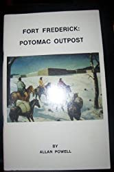 Fort Frederick: Potomac Outpost by Allan Powell