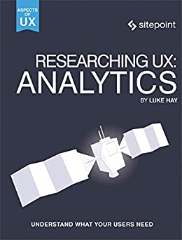 Researching UX: Analytics: Understanding Is the Heart of Great UX (Aspects of Ux) by [Hay, Luke]