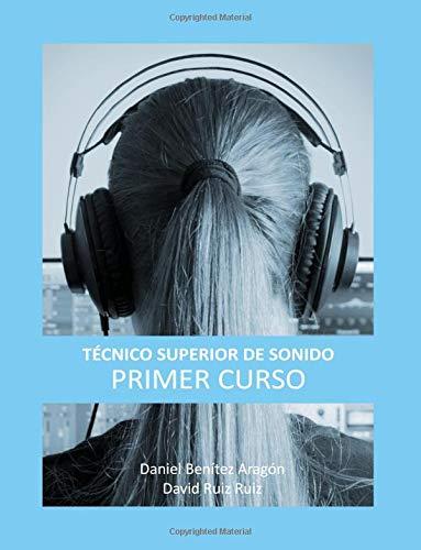 Técnico Superior de Sonido - Primer Curso: Volume 1 por Daniel Benítez