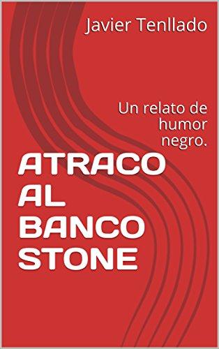 atraco-al-banco-stone-un-relato-de-humor-negro-spanish-edition