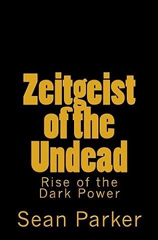 Zeitgeist of the Undead: Rise of the Dark Power