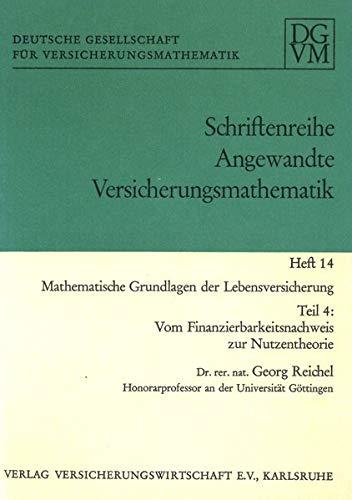Mathematische Grundlagen der Lebensversicherung: Teil 4: Vom Finanzierbarkeitsnachweis zur Nutzentheorie (Angewandte Versicherungsmathematik)