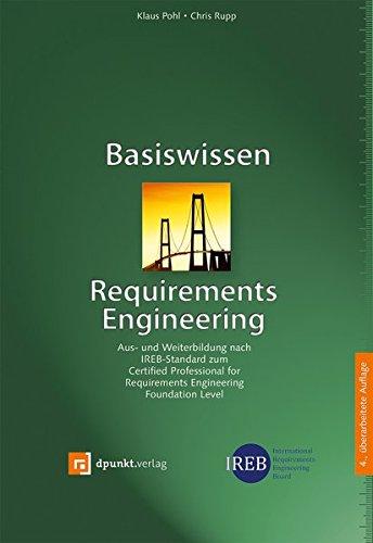 Basiswissen Requirements Engineering: Aus- und Weiterbildung nach IREB-Standard zum Certified Professional for Requirements Engineering Foundation Level (Engineering)
