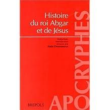 """Histoire du roi Abgar et de Jésus : Présentation et trad. du texte syriaque intégral de """"La doctrine d'Addaï"""""""