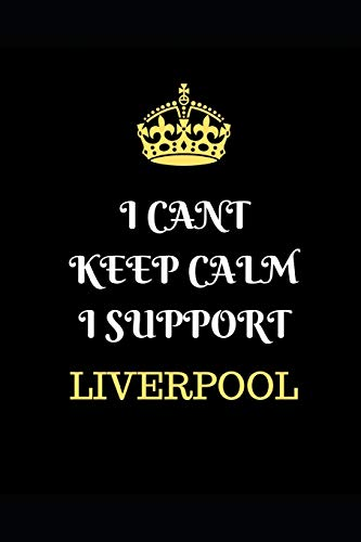 I Cant Keep Calm I Support Liverpool: Funny Football  Writing 120 pages Notebook Journal -  Small Lined  (6